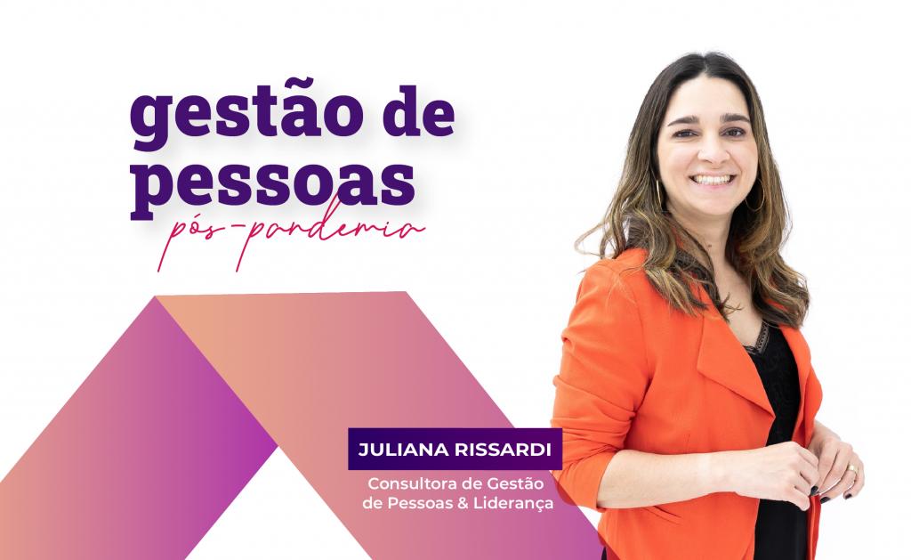 gestão de pessoas pós-pandemia: juliana rissardi em entrevista sobre os novos desafios do RH